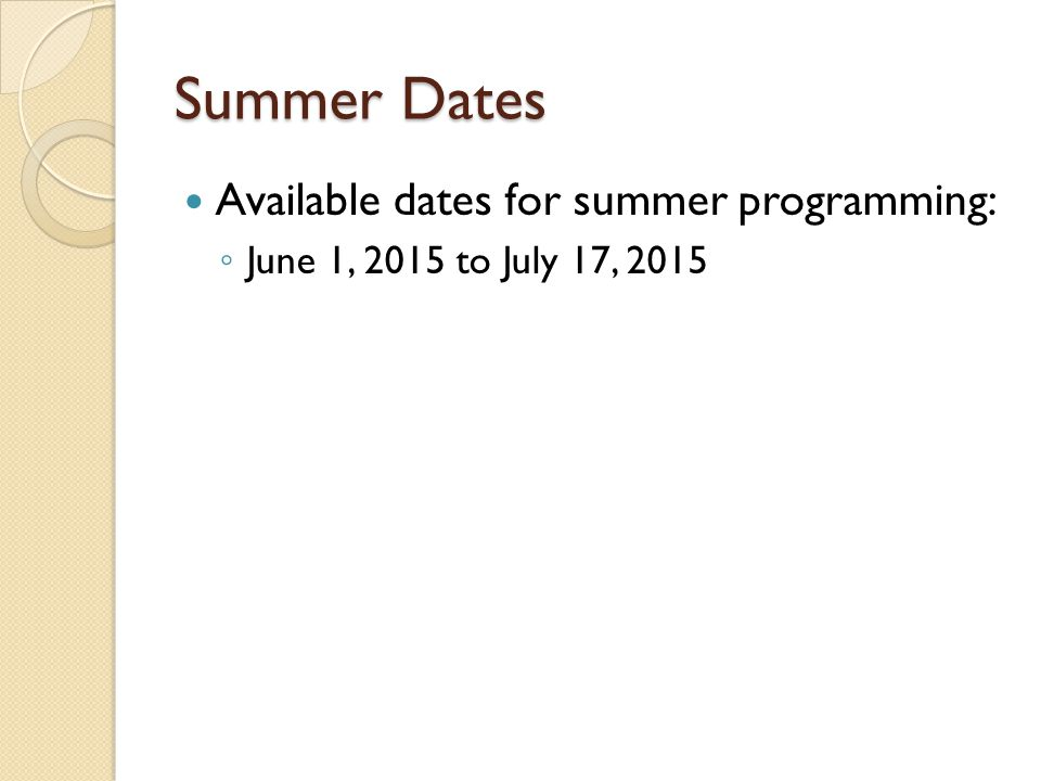 Summer Dates Available dates for summer programming: ◦ June 1, 2015 to July 17, 2015