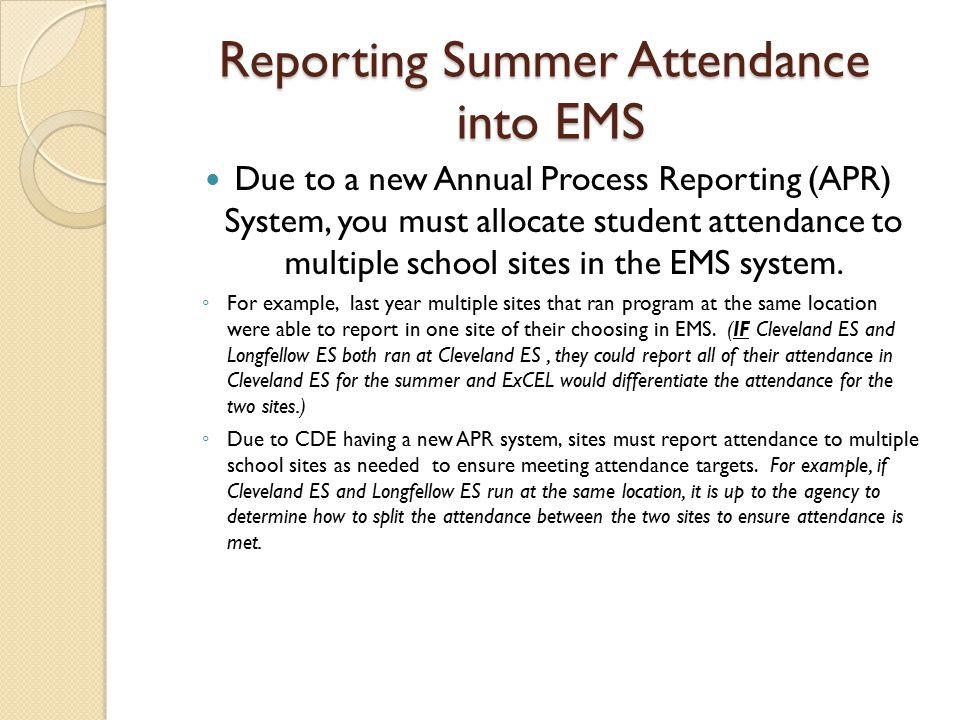Reporting Summer Attendance into EMS Due to a new Annual Process Reporting (APR) System, you must allocate student attendance to multiple school sites