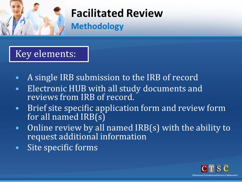 Facilitated Review Methodology Key elements: A single IRB submission to the IRB of record Electronic HUB with all study documents and reviews from IRB of record.