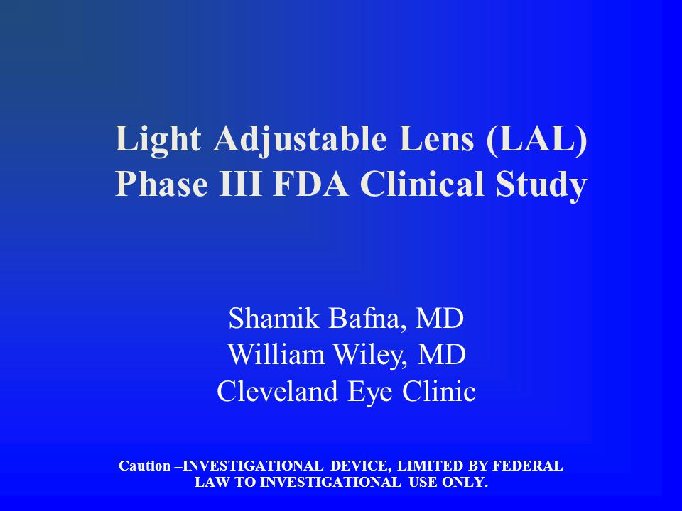 Light Adjustable Lens (LAL) Phase III FDA Clinical Study Caution –INVESTIGATIONAL DEVICE, LIMITED BY FEDERAL LAW TO INVESTIGATIONAL USE ONLY.