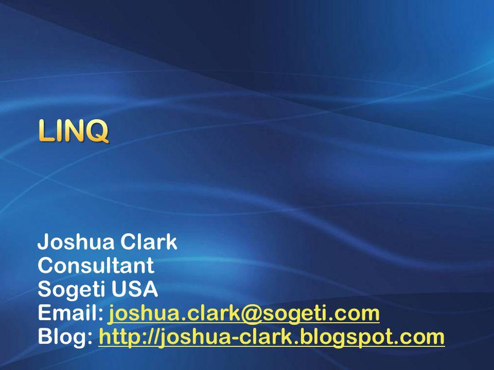 Joshua Clark Consultant Sogeti USA Email: joshua.clark@sogeti.comjoshua.clark@sogeti.com Blog: http://joshua-clark.blogspot.comhttp://joshua-clark.blogspot.com