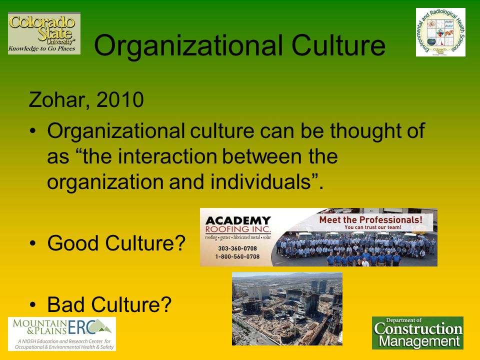 Organizational Culture Zohar, 2010 Organizational culture can be thought of as the interaction between the organization and individuals .