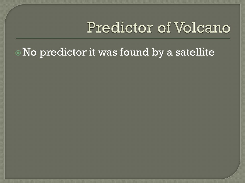  No predictor it was found by a satellite
