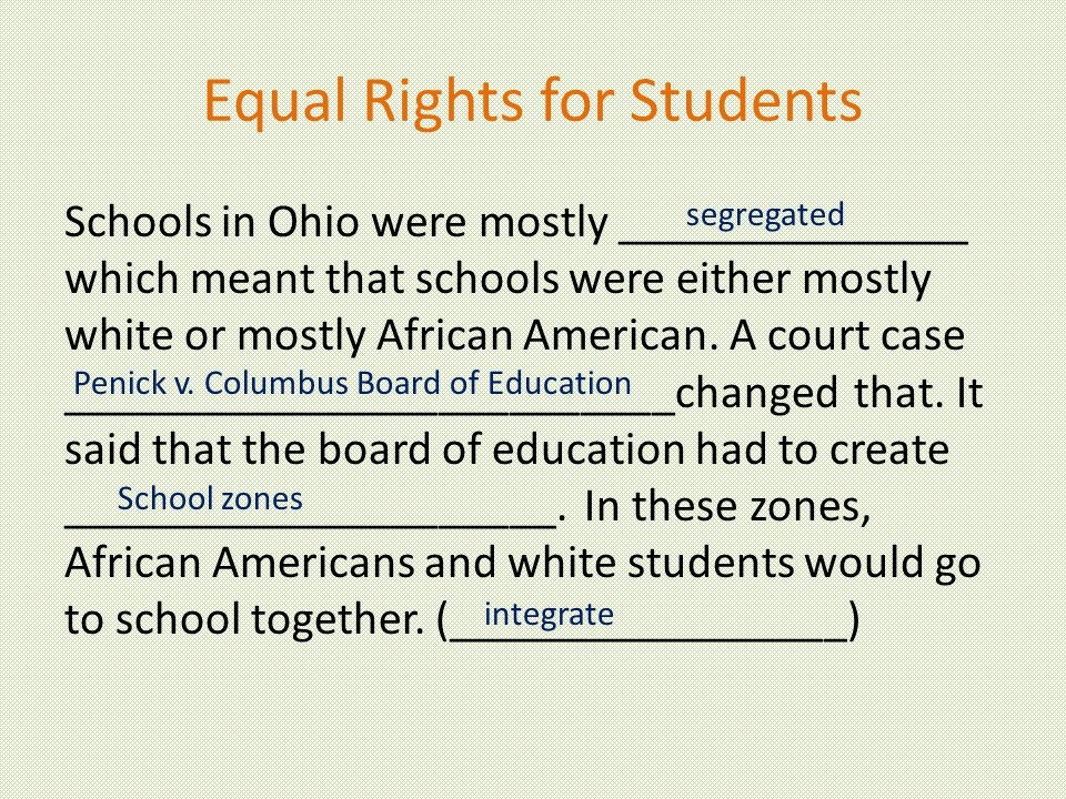 Equal Rights for Students Schools in Ohio were mostly _______________ which meant that schools were either mostly white or mostly African American.