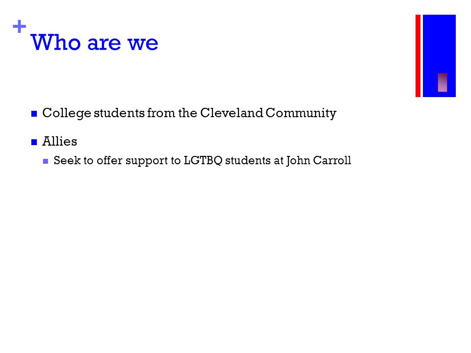 + Who are we College students from the Cleveland Community Allies Seek to offer support to LGTBQ students at John Carroll