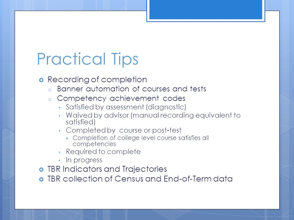 Practical Tips  Recording of completion o Banner automation of courses and tests o Competency achievement codes Satisfied by assessment (diagnostic)