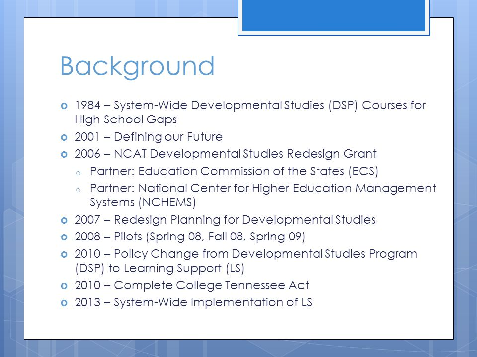 Background  1984 – System-Wide Developmental Studies (DSP) Courses for High School Gaps  2001 – Defining our Future  2006 – NCAT Developmental Stud