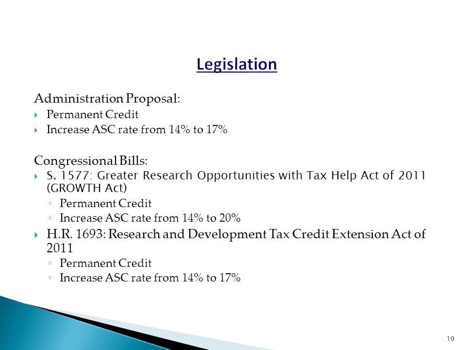 Administration Proposal:  Permanent Credit  Increase ASC rate from 14% to 17% Congressional Bills:  S. 1577: Greater Research Opportunities with Ta