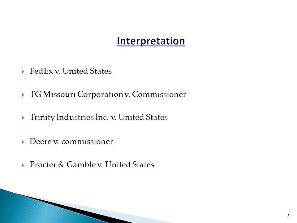  FedEx v. United States  TG Missouri Corporation v. Commissioner  Trinity Industries Inc. v. United States  Deere v. commissioner  Procter & Gamb