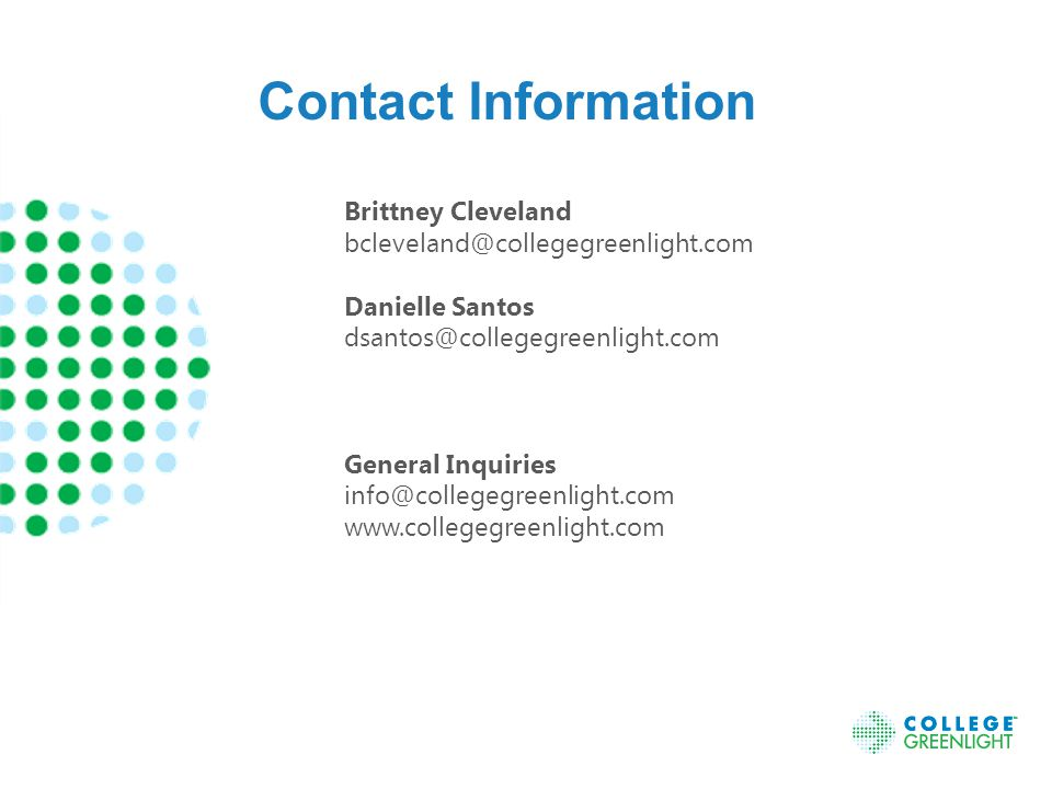 Brittney Cleveland bcleveland@collegegreenlight.com Danielle Santos dsantos@collegegreenlight.com General Inquiries info@collegegreenlight.com www.collegegreenlight.com Contact Information