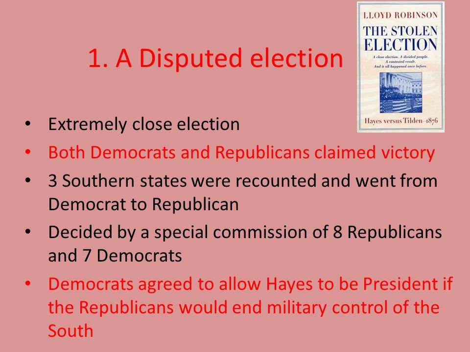 The Compromise of 1877 The government would remove federal troops from the South The government would provide land grants and loans for the construction of railroads linking the South to the West coast Southern officials would receive federal funds for construction and improvement projects Hayes would appoint a Democrat to his cabinet The Democrats promised to protect African American civil and political rights Confirmed in the House of Representatives Ended Reconstruction in the South