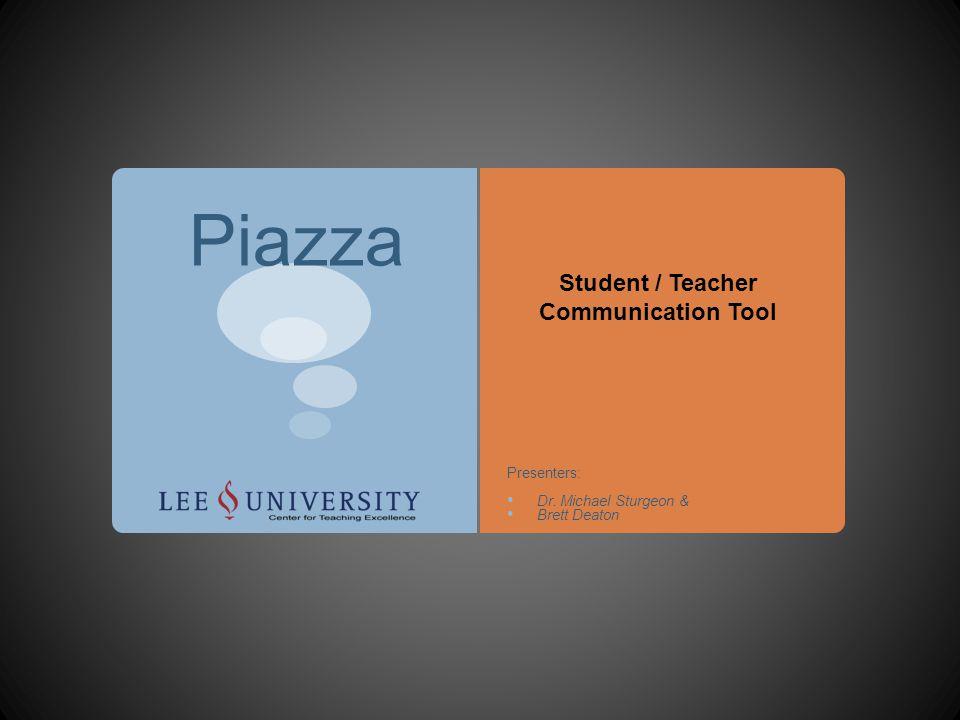 Piazza Student / Teacher Communication Tool Presenters: Dr. Michael Sturgeon & Brett Deaton