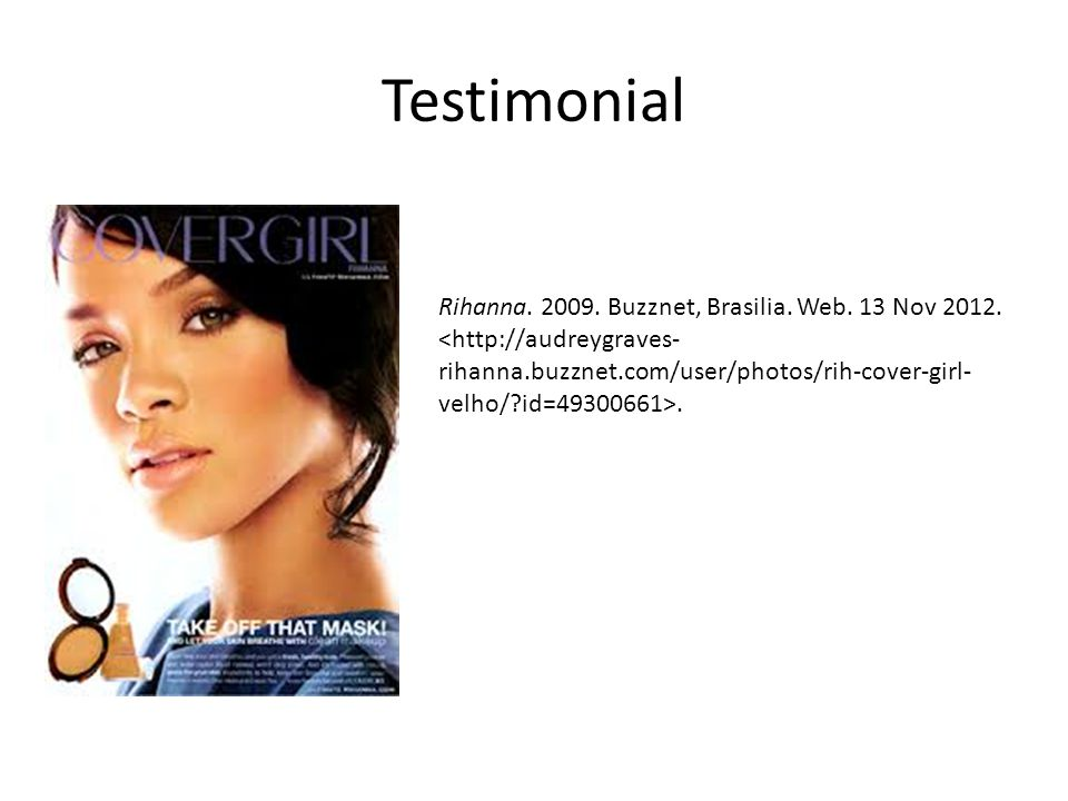 Testimonial Rihanna. 2009. Buzznet, Brasilia. Web. 13 Nov 2012..