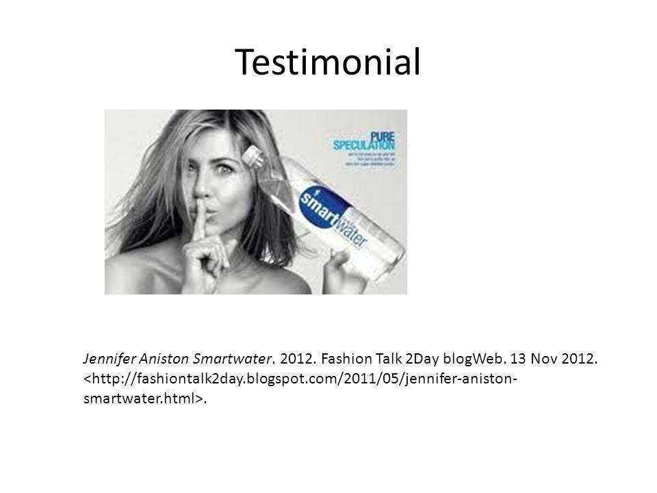 Testimonial Jennifer Aniston Smartwater. 2012. Fashion Talk 2Day blogWeb. 13 Nov 2012..