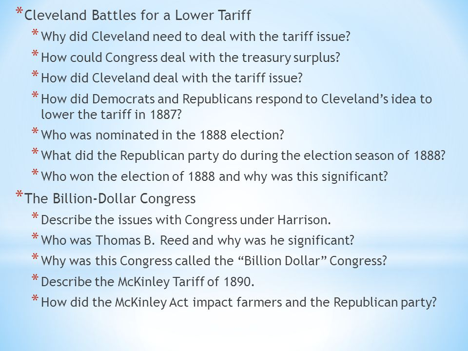* Cleveland Battles for a Lower Tariff * Why did Cleveland need to deal with the tariff issue? * How could Congress deal with the treasury surplus? *