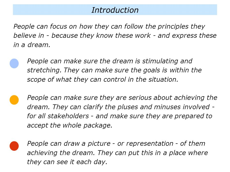People can make sure the dream is stimulating and stretching. They can make sure the goals is within the scope of what they can control in the situati