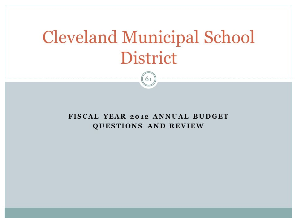 FISCAL YEAR 2012 ANNUAL BUDGET QUESTIONS AND REVIEW 61 Cleveland Municipal School District