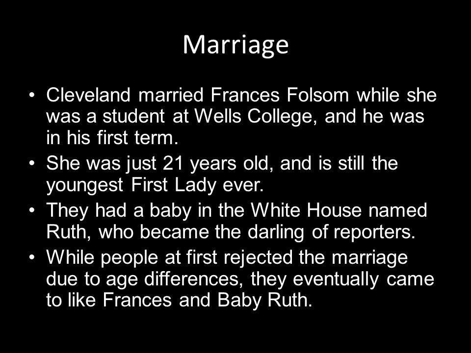 Marriage Cleveland married Frances Folsom while she was a student at Wells College, and he was in his first term. She was just 21 years old, and is st