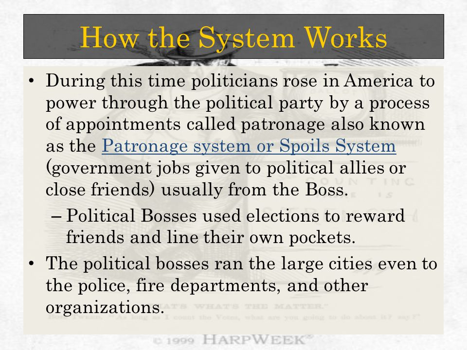 How the System Works Once the politician was elected he took his orders from the boss, all received and committed what was seen as corrupt actions.