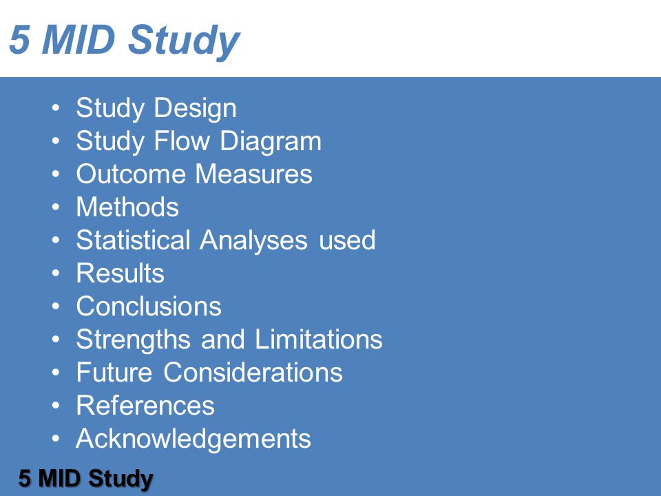 Study Design Study Flow Diagram Outcome Measures Methods Statistical Analyses used Results Conclusions Strengths and Limitations Future Considerations References Acknowledgements