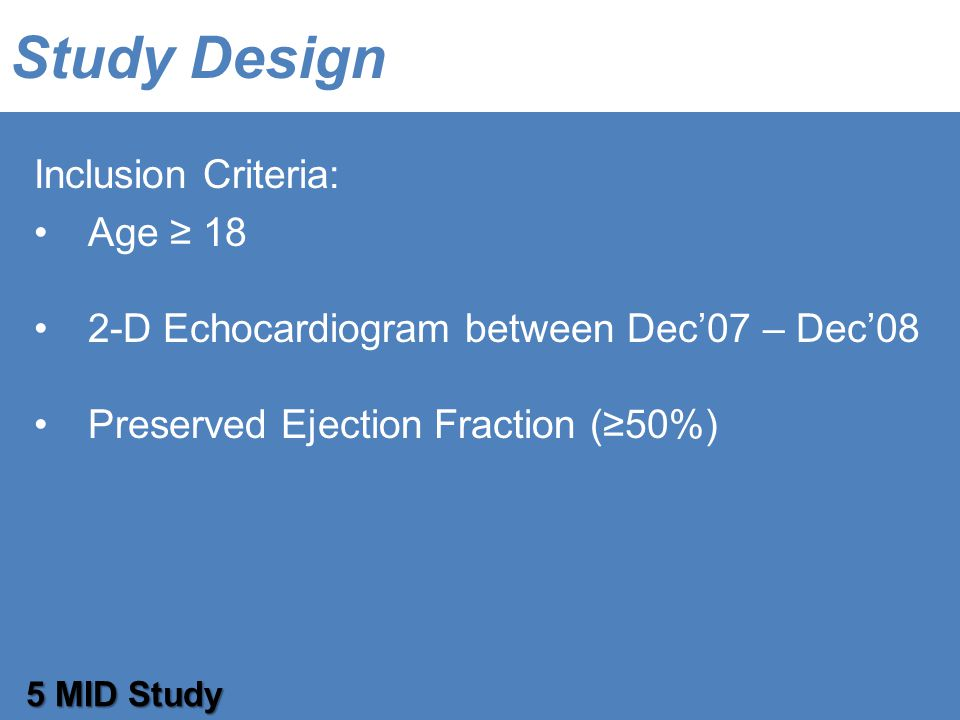 Study Design Inclusion Criteria: Age ≥ 18 2-D Echocardiogram between Dec'07 – Dec'08 Preserved Ejection Fraction (≥50%) 5 MID Study