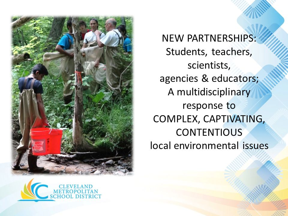 NEW PARTNERSHIPS: Students, teachers, scientists, agencies & educators; A multidisciplinary response to COMPLEX, CAPTIVATING, CONTENTIOUS local environmental issues