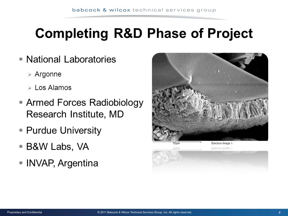 .9 Completing R&D Phase of Project  National Laboratories  Argonne  Los Alamos  Armed Forces Radiobiology Research Institute, MD  Purdue University  B&W Labs, VA  INVAP, Argentina