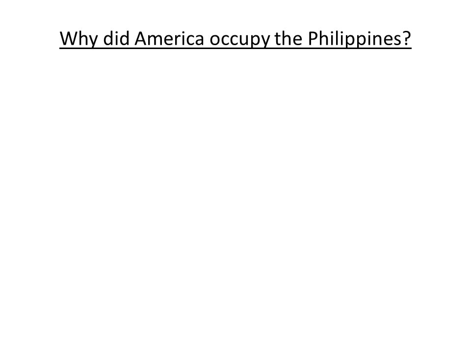Why did America occupy the Philippines?