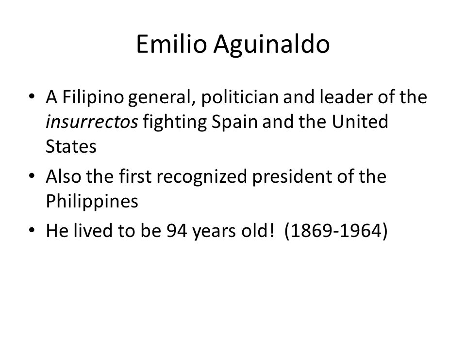 A Filipino general, politician and leader of the insurrectos fighting Spain and the United States Also the first recognized president of the Philippin