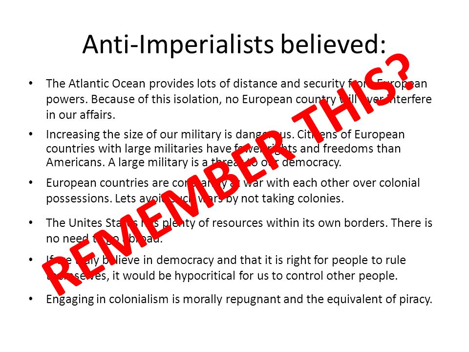 Anti-Imperialists believed: The Atlantic Ocean provides lots of distance and security from European powers. Because of this isolation, no European cou