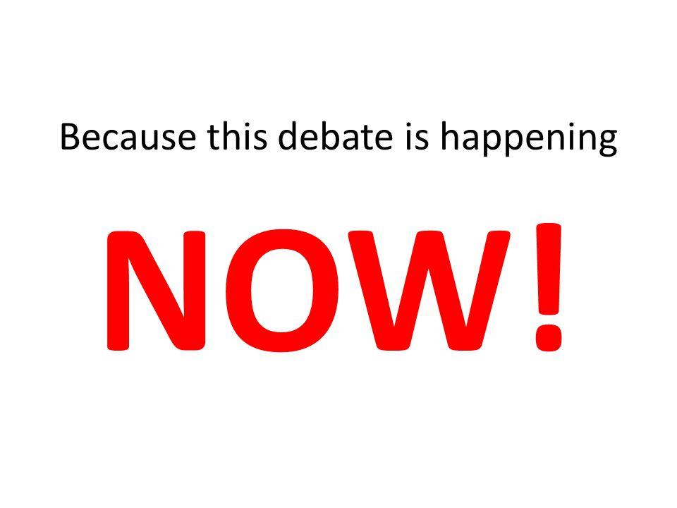 Because this debate is happening NOW!