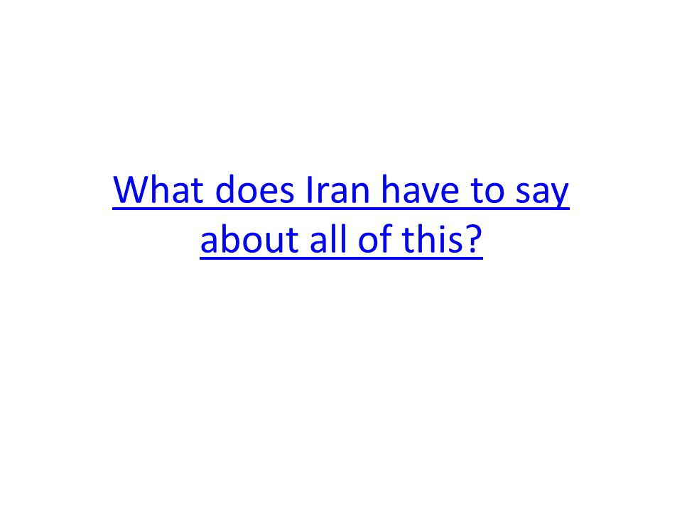 What does Iran have to say about all of this?