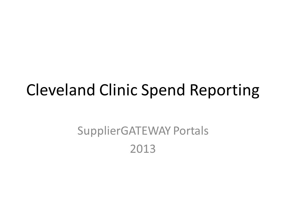 Cleveland Clinic Diversity Spend Reporting Spend due on the 10 th of the following month (ie report June spend by July 10 th ) First add your diverse suppliers to your account Report Tier 1 spend against these supplier accounts Report any Tier 2, Tier 3 or Tier 4 spend to the diverse categories Cleveland Clinic Tier X – MBE, or Cleveland Clinic Tier X – WBE