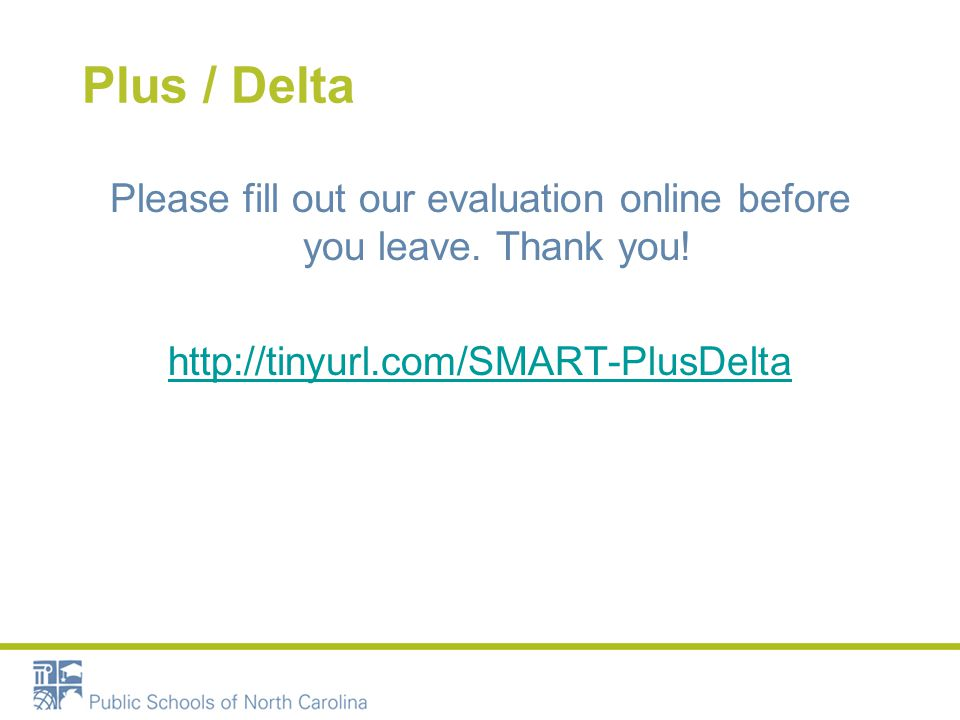 Plus / Delta Please fill out our evaluation online before you leave. Thank you! http://tinyurl.com/SMART-PlusDelta