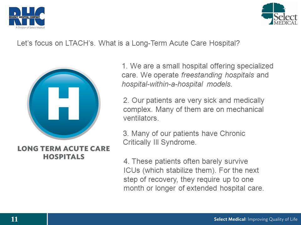 11 Let's focus on LTACH's. What is a Long-Term Acute Care Hospital.