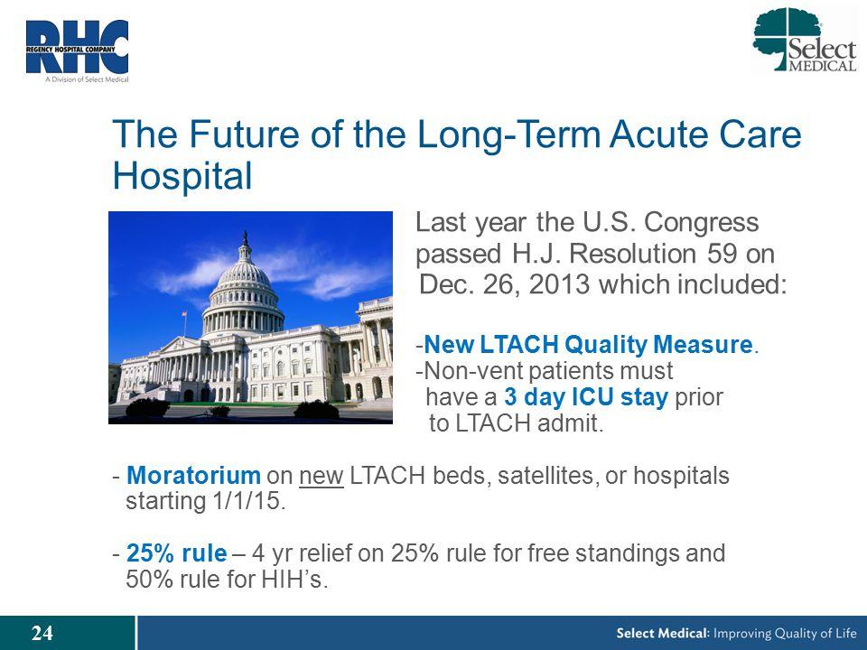 24 The Future of the Long-Term Acute Care Hospital Last year the U.S.