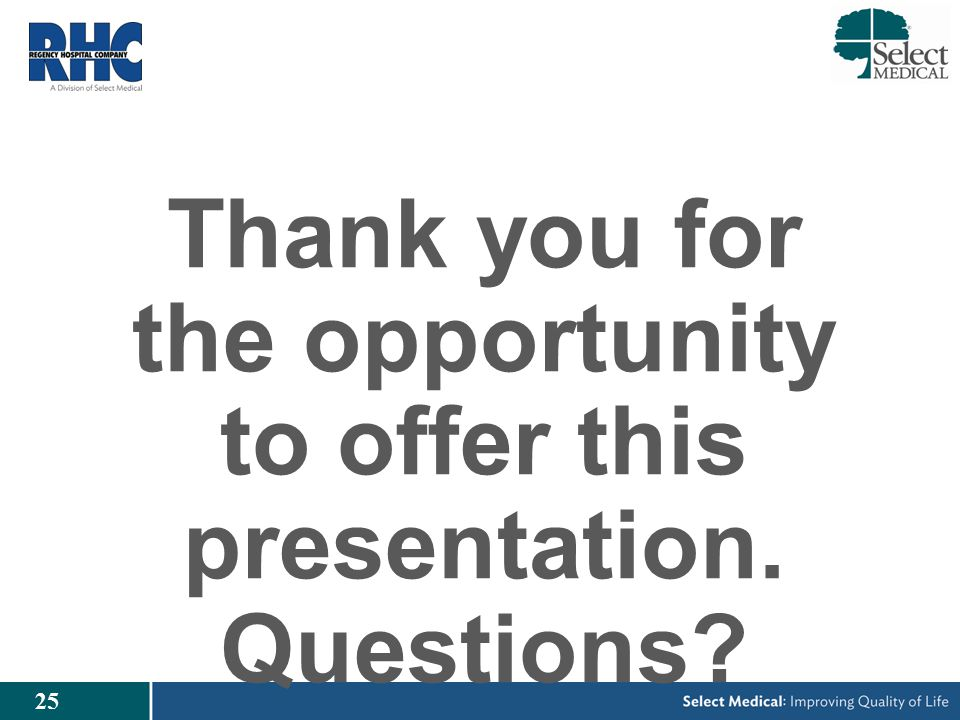 25 Thank you for the opportunity to offer this presentation. Questions