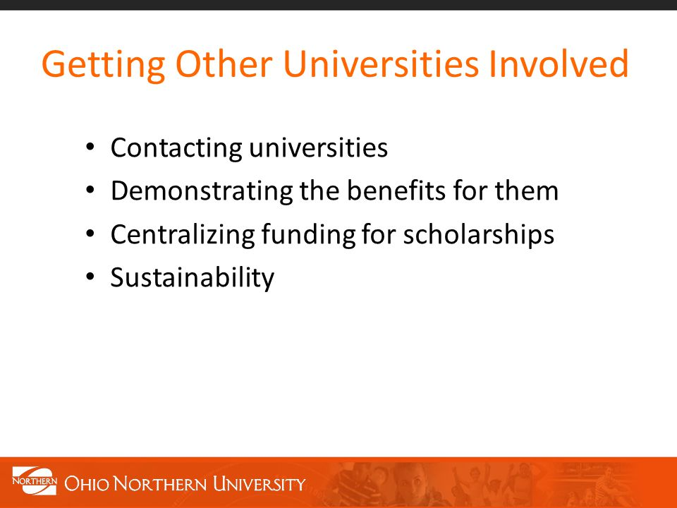 Getting Other Universities Involved Contacting universities Demonstrating the benefits for them Centralizing funding for scholarships Sustainability