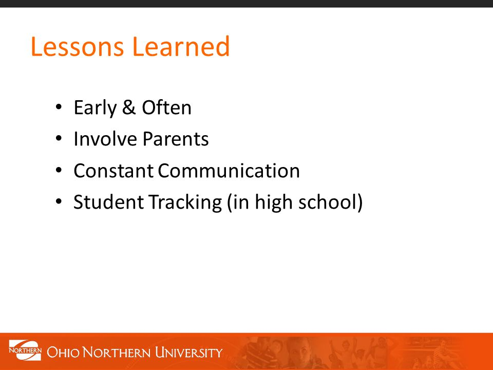 Lessons Learned Early & Often Involve Parents Constant Communication Student Tracking (in high school)