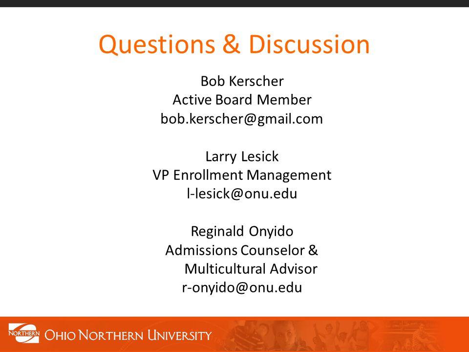 Questions & Discussion Bob Kerscher Active Board Member bob.kerscher@gmail.com Larry Lesick VP Enrollment Management l-lesick@onu.edu Reginald Onyido Admissions Counselor & Multicultural Advisor r-onyido@onu.edu