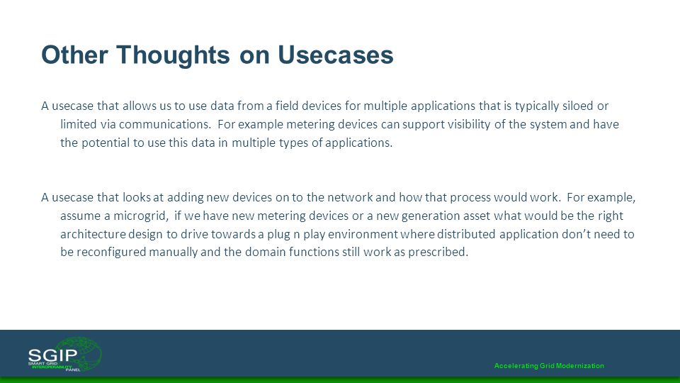Accelerating Grid Modernization Other Thoughts on Usecases A usecase that allows us to use data from a field devices for multiple applications that is