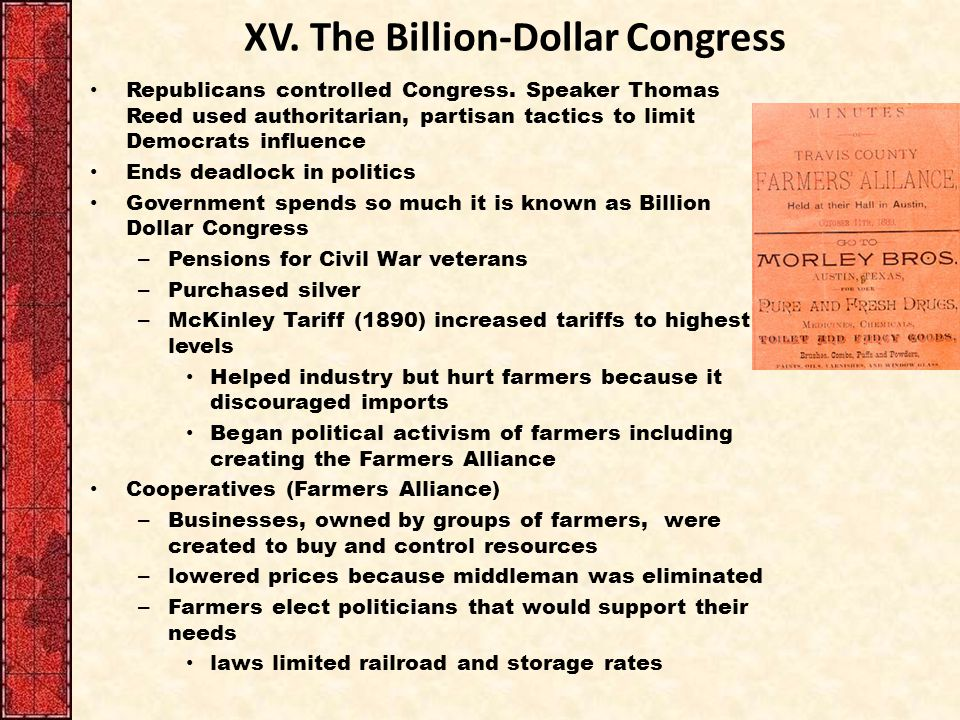 XV. The Billion-Dollar Congress Republicans controlled Congress. Speaker Thomas Reed used authoritarian, partisan tactics to limit Democrats influence