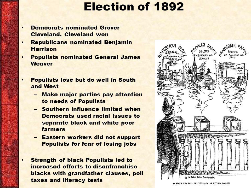 Election of 1892 Democrats nominated Grover Cleveland, Cleveland won Republicans nominated Benjamin Harrison Populists nominated General James Weaver