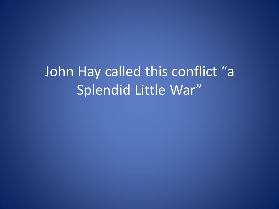 John Hay called this conflict a Splendid Little War