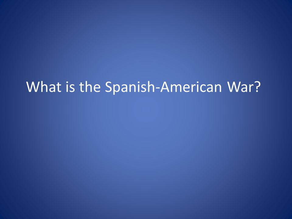 What is the Spanish-American War?