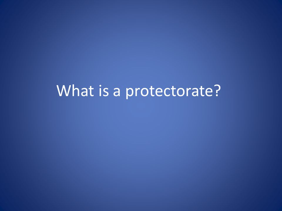 What is a protectorate?
