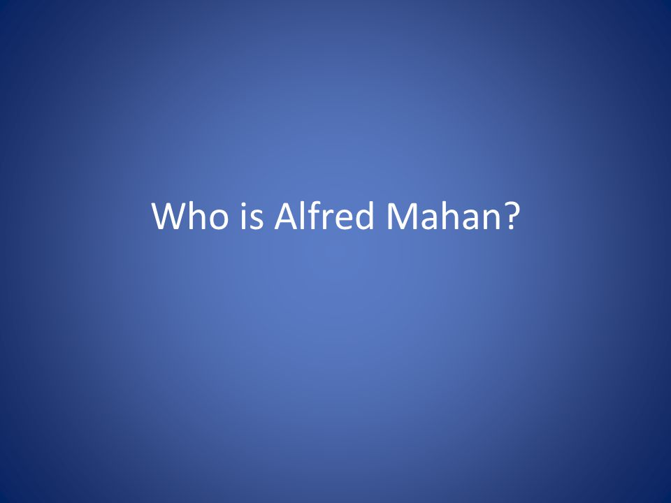 Who is Alfred Mahan?