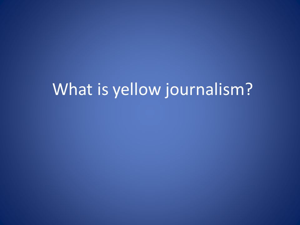 What is yellow journalism?