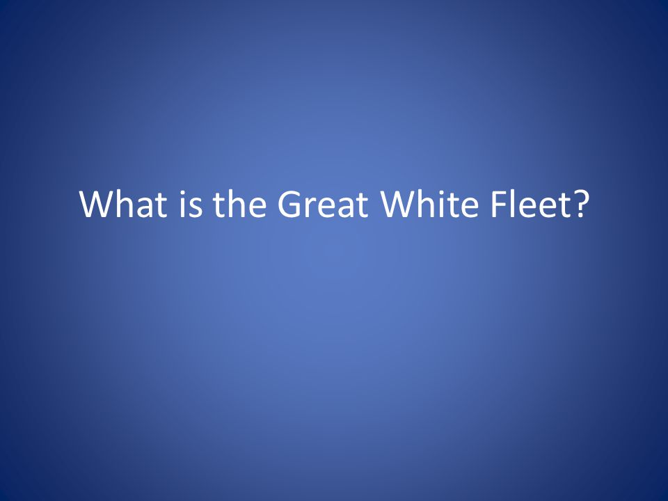 What is the Great White Fleet?