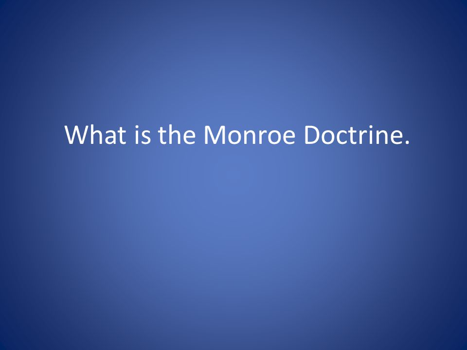 What is the Monroe Doctrine.